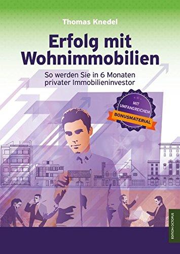 Erfolg mit Wohnimmobilien: So werden Sie in 6 Monaten privater Immobilieninvestor (Edition Octopus)