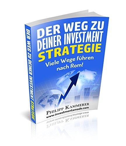 Der Weg zu deiner Investment-Strategie: Viele Wege führen nach Rom! (Aktien, finanzielle Freiheit, finanzielle Unabhängigkeit)
