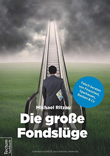 Die große Fondslüge: Falsch beraten von Finanztest, Sparkassen, Banken und Co