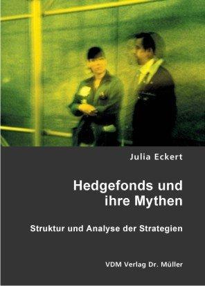 Hedgefonds und ihre Mythen: Struktur und Analyse der Strategien