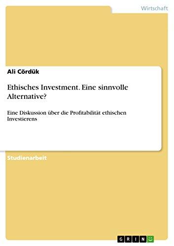 Ethisches Investment. Eine sinnvolle Alternative?: Eine Diskussion über die Profitabilität ethischen Investierens