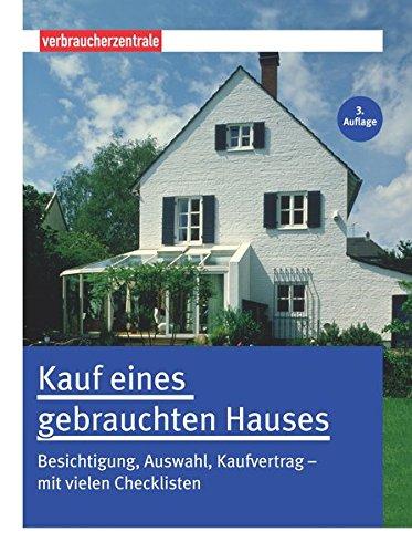 Kauf eines gebrauchten Hauses: Besichtigung, Auswahl, Kaufvertrag – mit vielen Checklisten