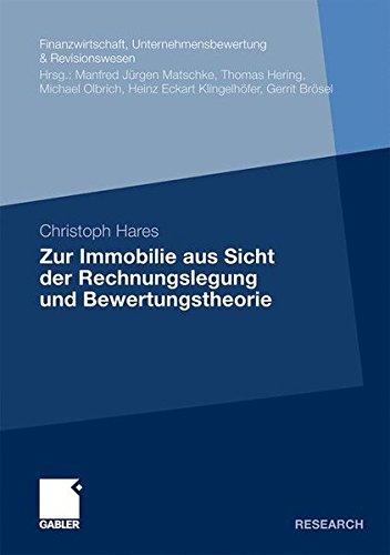 Zur Immobilie aus Sicht der Rechnungslegung und Bewertungstheorie (Finanzwirtschaft, Unternehmensbewertung & Revisionswesen) (German Edition) ... Unternehmensbewertung & Revisionswesen)