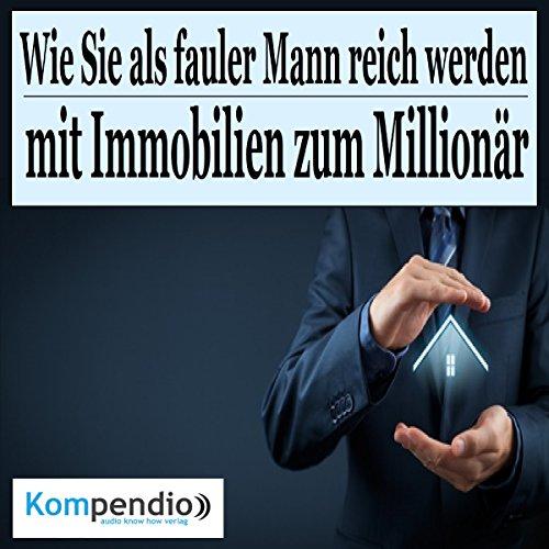 Wie Sie als fauler Mann reich werden: Mit Immobilien zum Millionär