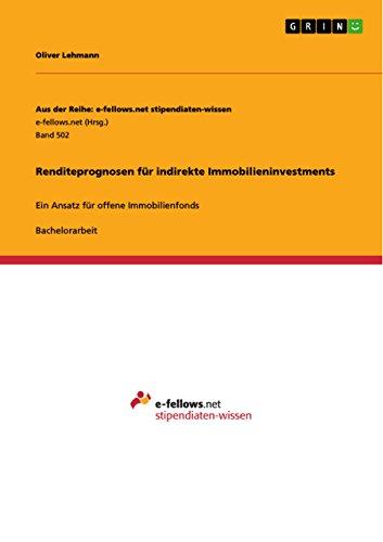 Renditeprognosen für indirekte Immobilieninvestments: Ein Ansatz für offene Immobilienfonds (Aus der Reihe: e-fellows.net stipendiaten-wissen)