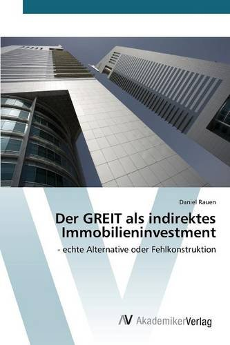 Der GREIT als indirektes Immobilieninvestment: - echte Alternative oder Fehlkonstruktion