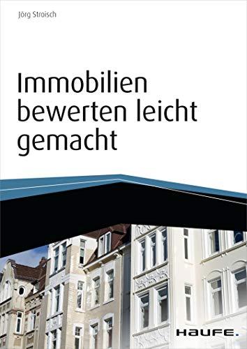 Immobilien bewerten leicht gemacht - inkl. Arbeitshilfen online (Haufe Fachbuch 6772)