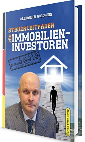 Steuerleitfaden für Immobilieninvestoren: Der ultimative Steuerratgeber für Privatinvestitionen in Wohnimmobilien (3. Auflage 2019 mit Bonusmaterial)