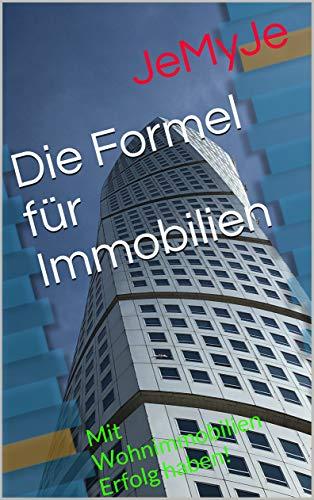 Die Formel für Immobilien: Mit Wohnimmobilien Erfolg haben!